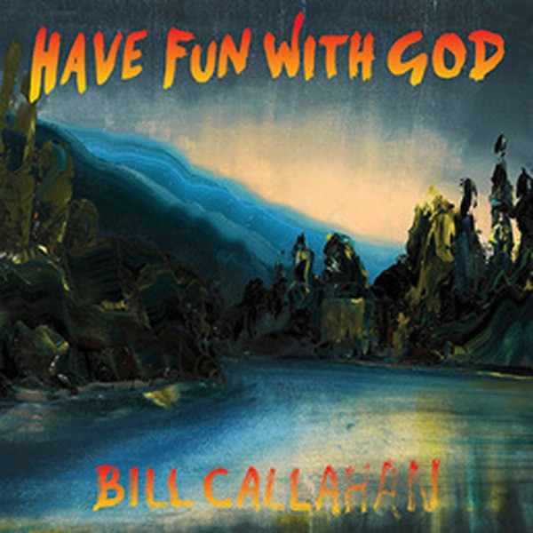 BILL-CALLAHAN-HAVE-FUN-WITH-GOD_1391771474